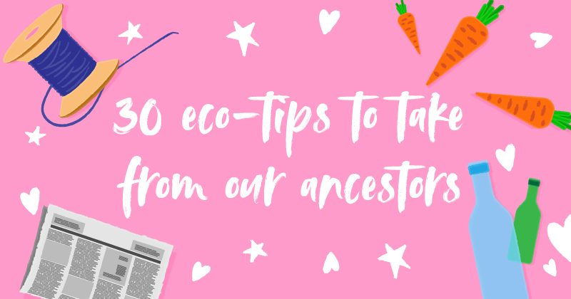 30 eco-tips to take from our ancestors