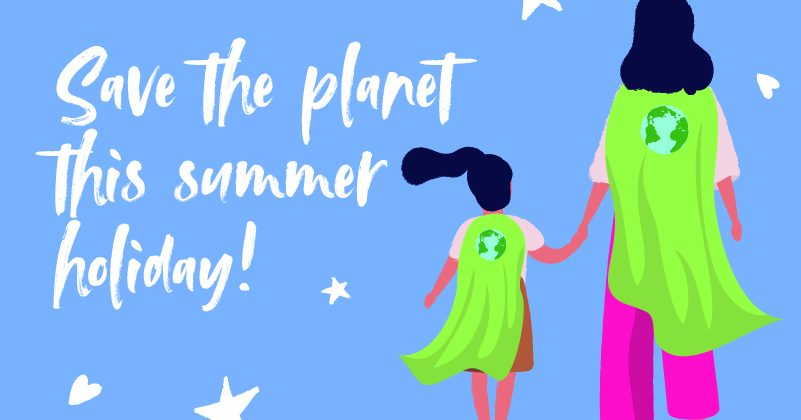 Save the planet this summer holiday!