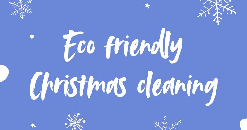 Simple Christmas cleaning tips for budding eco-warriors